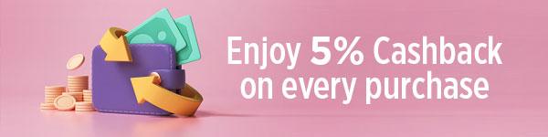 Enjoy 5% Cashback